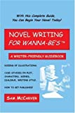 img - for Novel Writing For Wanna-Be's: A Writer-Friendly Guidebook by Sam McCarver (2005-04-21) book / textbook / text book