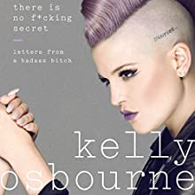 There Is No F--king Secret: Letters from a Badass Bitch Audiobook by Kelly Osbourne Narrated by Kelly Osbourne