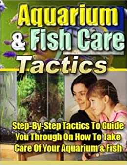 Aquarium And Fish Care Tactics Step By Step Tactics To
