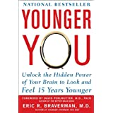 Younger You: Unlock the Hidden Power of Your Brain to Look and Feel 15 Years Younger ~ Eric R. Braverman