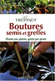 Le Truffaut : Boutures, semis et greffes : Plante par plante, geste par geste