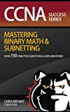 CCNA Success:  Mastering Binary Math And Subnetting (English Edition)