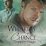 Whiskers of a Chance | Tempeste O'Riley