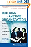 Building the Awesome Organization: Six Essential Components that Drive Entrepreneurial Growth