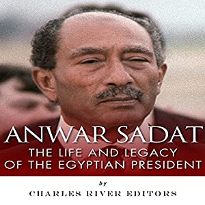 Anwar Sadat: The Life and Legacy of the Egyptian President Audiobook