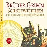 Schneewittchen und viele andere schöne Märchen   Brüder Grimm