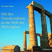 Mit den Vorsokratikern in die Welt der Philosophie Hörbuch von Alexander Senger Gesprochen von: Alexander Senger