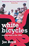 Joe Boyd White Bicycles: Making Music in the 1960s by Boyd, Joe (2007)