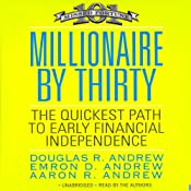 Millionaire by Thirty: The Quickest Path to Early Financial Independence | [Douglas R. Andrew, Emron Andrew, Aaron Andrew]