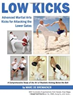 Low Kicks: Advanced Martial Arts Kicks for Attacking the Lower Gates by Turtle Press