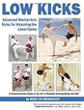 Low Kicks: Advanced Martial Arts Kicks for Attacking the Lower Gates