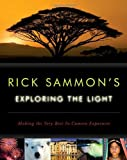 Rick Sammon's Exploring the Light: Making the Very Best In-Camera Exposures
