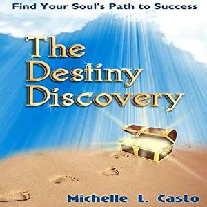 The Destiny Discovery: Find Your Soul's Path to Success | [Michelle L. Casto]