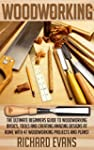 Woodworking: The Ultimate Beginners G...