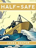 Half-Safe: A Story of Love, Obsession, and History's Most Insane Around-the-world Adventure (Kindle Single)