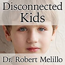 Disconnected Kids: The Groundbreaking Brain Balance Program for Children with Autism, ADHD, Dyslexia, and Other Neurological Disorders (       UNABRIDGED) by Dr. Robert Melillo Narrated by Tom Perkins