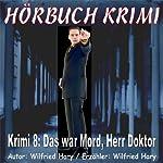 Das war Mord, Herr Doktor (Hörbuch Krimi 8) | Wilfried Hary