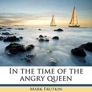 In the Time of the Angry Queen | [Mark Frutkin]