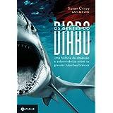 Os dentes do diabo: uma história de obsessão e sobrevivência entre os grandes tubarões-brancos