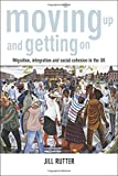 img - for Moving Up and Getting On: Migration, Integration and Social Cohesion in the UK book / textbook / text book
