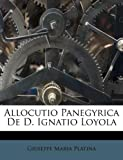 img - for Allocutio Panegyrica De D. Ignatio Loyola (Italian Edition) book / textbook / text book