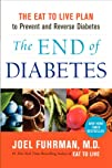 The End of Diabetes The Eat to Live Plan to Prevent and