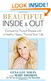 "Beautiful Inside and Out: Conquering Thyroid Disease with a Healthy, Happy, ""Thyroid Sexy"" Life"
