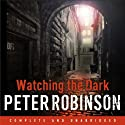 Watching the Dark (       UNABRIDGED) by Peter Robinson Narrated by Simon Slater