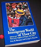 The Immigrant World of Ybor City: Italians and Their Latin Neighbors in Tampa, 1885-1985 (Statue of Liberty Ellis Island Centennial Series) by Gary Mormino (1989-12-01)