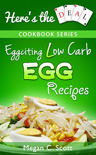 Low Carb Egg Cookbook: Eggciting Low Carb Egg Recipes (Here's the Deal - Healthy Weight Loss and Fat Burning Over 40)