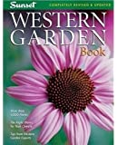 Western Garden Book: More than 8,000 Plants - The Right Plants for Your Climate - Tips from Western Garden Experts (Sunset Western Garden Book)