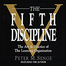 The Fifth Discipline: The Art and Practice of the Learning Organization Audiobook by Peter M. Senge Narrated by Peter M. Senge