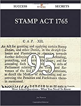 Stamp Act 1765 95 Success Secrets - 95 Most Asked Questions On Stamp Act 1765 - What You Need To Know
