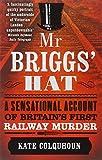 Mr Briggs' Hat: A Sensational Account of Britain's First Railway Murder