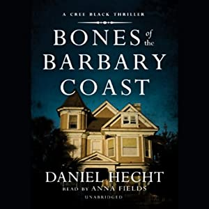 Bones of the Barbary Coast: A Cree Black Thriller | [Daniel Hecht]