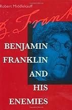Benjamin Franklin and His Enemies by Robert…