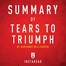 Summary of Tears to Triumph by Marianne Williamson | Includes Analysis Audiobook by  Instaread Narrated by Susan Murphy