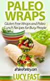 Paleo Wraps: Gluten Free Wraps and Paleo Lunch Recipes for Busy People (Paleo Diet Solution Series) (English Edition)