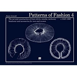 Patterns of Fashion 4: The Cut and Construction of Linen Shirts, Smocks, Neckwear, Headwear and Accessories for Men and Women C. 1540-1660 (Patterns of Fashion) [Paperback]