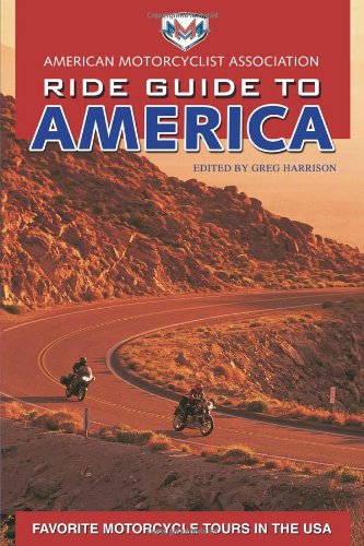 AMA Ride Guide to America: Favorite Motorcycle Tours in the USA (American Motorcyclist Association Ride Guide S.)