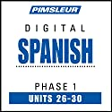 Spanish Phase 1, Unit 26-30: Learn to Speak and Understand Spanish with Pimsleur Language Programs  von Pimsleur Gesprochen von: uncredited