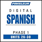 Spanish Phase 1, Unit 26-30: Learn to Speak and Understand Spanish with Pimsleur Language Programs | [Pimsleur]