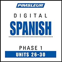 Spanish Phase 1, Unit 26-30: Learn to Speak and Understand Spanish with Pimsleur Language Programs  by Pimsleur Narrated by uncredited