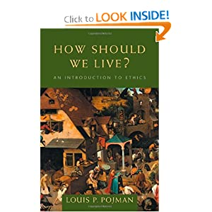 How Should We Live?: An Introduction to Ethics Louis P. Pojman
