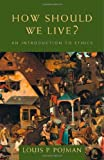 How Should We Live?: An Introduction to Ethics (0534556574) by Pojman, Louis P.