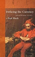 Defacing the Currency: Selected Writings…