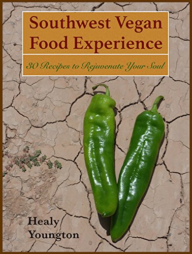 Southwest Vegan Food Experience: 30 Recipes to Rejuvenate Your Soul (Make Simple Vegan Meals Book 4) by Healy Youngton