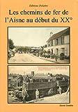 echange, troc Daniel Delattre - Les chemins de fer de l'Aisne au début du 20ème siècle