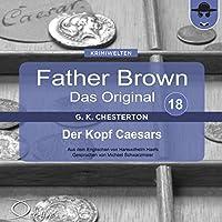 Der Kopf Caesars (Father Brown - Das Original 18). (Father Brown - Das Original 18) Hörbuch