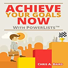 Achieve Your Goals Now with PowerLists (       UNABRIDGED) by Chris A. Baird Narrated by Dave Wright